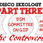 Part III, The Report Controversy – The Rise and Fall of #DiscoSexology: Dr. Zucker, CAMH, & Conversion Therapy