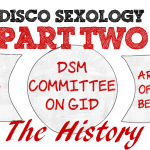 Part II, The History – The Rise and Fall of #DiscoSexology: Dr. Zucker, CAMH, & Conversion Therapy