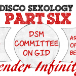 Part VI, Interview With Gender Infinity Co-Founder – The Rise and Fall of #DiscoSexology: Dr. Zucker, CAMH, & Conversion Therapy
