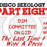 Part VIII, Interview the Author of The Last Time I Wore A Dress – The Rise and Fall of #DiscoSexology: Dr. Zucker, CAMH, & Conversion Therapy